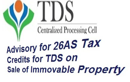 CPC-advisory for 26AS Tax Credits for TDS on Sale of Immovable Property u/s 194IA