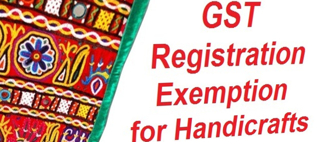 Exemption To Suppliers Of Handicraft Goods From Gst Registration