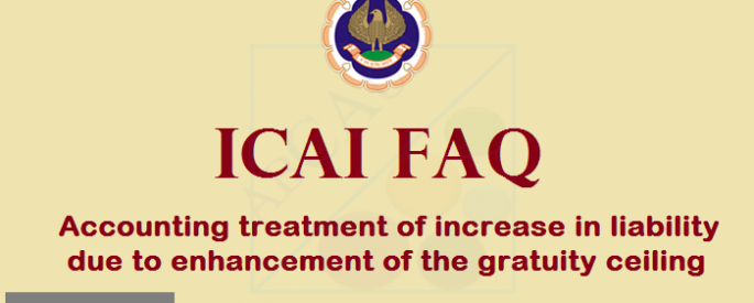 ICAI FAQ on accounting treatment of increased gratuity liability due to increase in ceiling